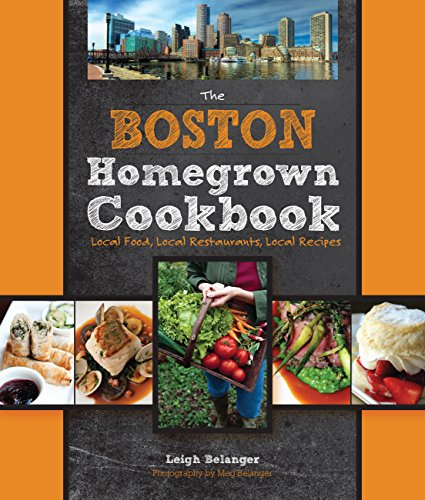 The Boston Homegrown Cookbook: Local Food, Local: Leigh Belanger