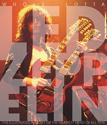 9780760339558: Whole Lotta Led Zeppelin: The Illustrated History of the Heaviest Band of All Time