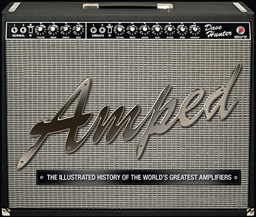 9780760339725: Amped: The Illustrated History of the World's Greatest Amplifiers