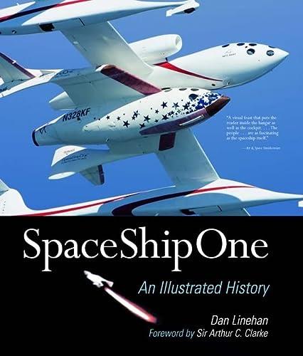SpaceShipOne: An Illustrated History: Dan Linehan; Foreword-Sir