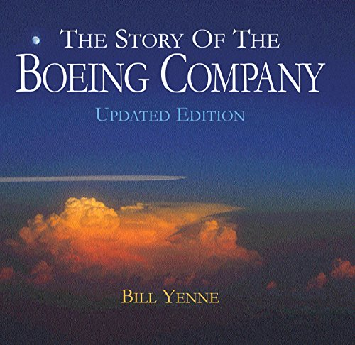 The Story of the Boeing Company, Updated Edition: Yenne, Bill