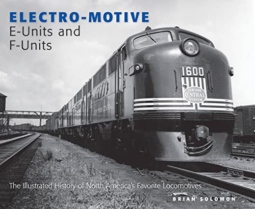 9780760340073: Electro-Motive E-Units and F-Units: The Illustrated History of North America's Favorite Locomotives