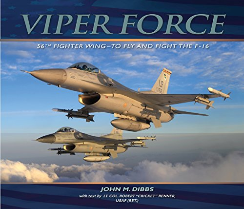 Viper Force: 56th Fighter Wing--To Fly and: Lt. Col. Robert