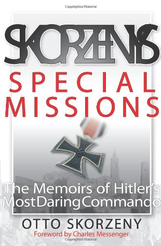 Skorzeny's Special Missions: The Memoirs of Hitler's Most Daring Commando (Zenith Military Classics) (076034034X) by Otto Skorzeny