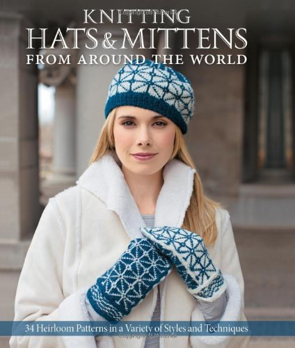 9780760340653: Knitting Hats & Mittens from Around the World: 34 Heirloom Patterns in a Variety of Styles and Techniques