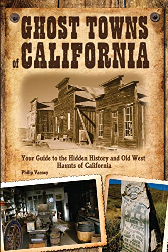 9780760340820: Ghost Towns of California: Your Guide to the Hidden History and Old West Haunts of California