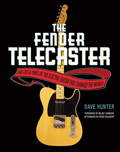 The Fender Telecaster: The Life and Times of the Electric Guitar That Changed the World (0760341389) by Dave Hunter
