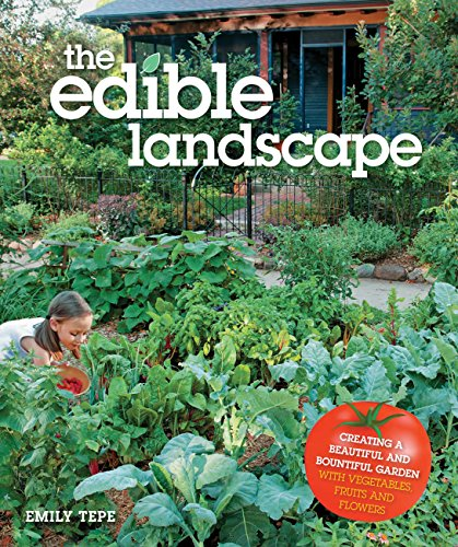 9780760341391: The Edible Landscape: Creating a Beautiful and Bountiful Garden with Vegetables, Fruits and Flowers