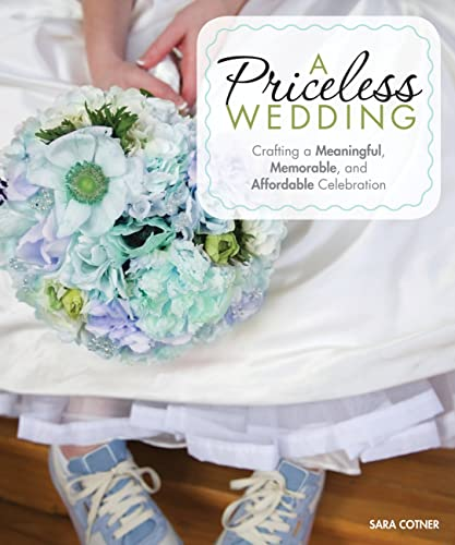 9780760341421: A Priceless Wedding: Crafting a Meaningful, Memorable, and Affordable Celebration