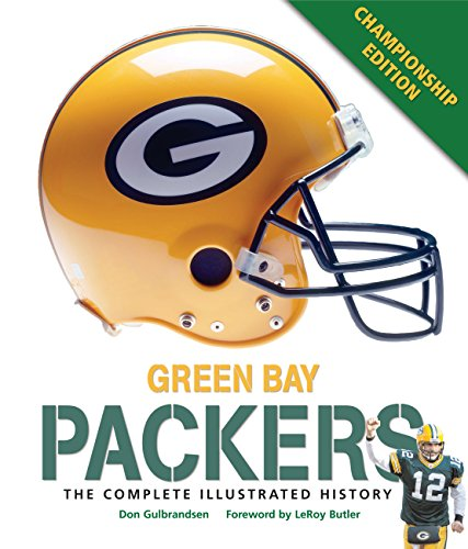 Green Bay Packers: The Complete Illustrated History - Third Edition: Gulbrandsen, Don