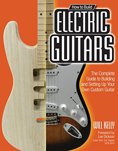 9780760342244: How to Build Electric Guitars: The Complete Guide to Building and Setting Up Your Own Custom Guitar