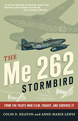 The Me 262 Stormbird: From the Pilots: Lewis, Anne-Marie, Heaton,