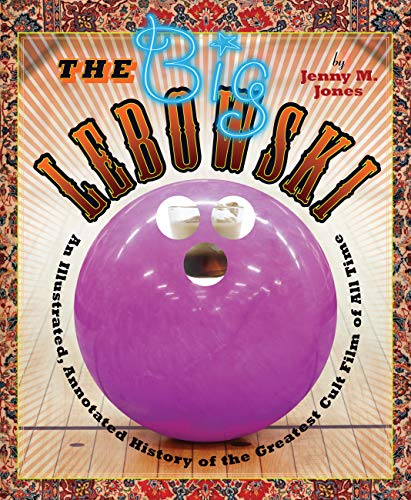 The Big Lebowski: An Illustrated, Annotated History: Jones, Jenny M.