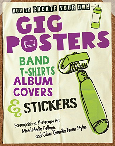 9780760343142: How to Create Your Own Gig Posters, Band T-Shirts, Album Covers, & Stickers: Screenprinting, Photocopy Art, Mixed-Media