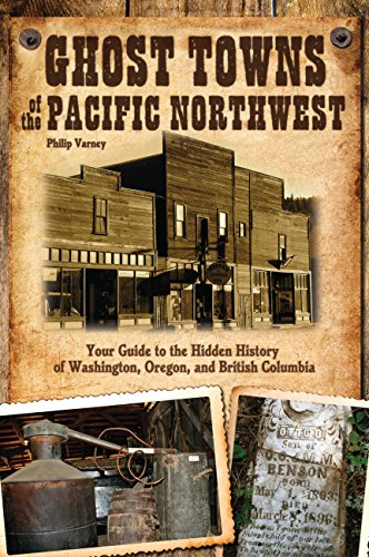 9780760343166: Ghost Towns of the Pacific Northwest: Your Guide to the Hidden History of Washington, Oregon, and British Columbia