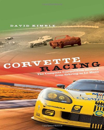 Corvette Racing: The Complete Competition History from Sebring to Le Mans: Kimble, David