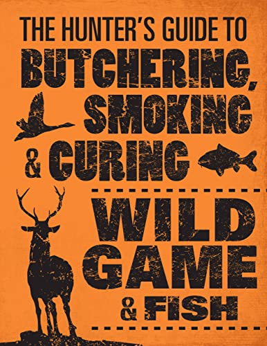 9780760343753: The Hunter's Guide to Butchering, Smoking, and Curing Wild Game and Fish