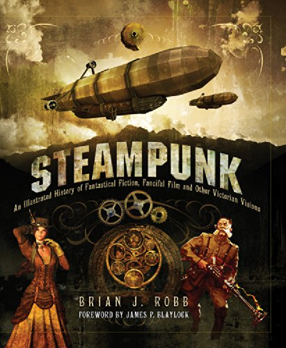 9780760343760: Steampunk: An Illustrated History of Fantastical Fiction, Fanciful Film and Other Victorian Visions