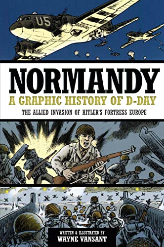 9780760343920: Normandy: A Graphic History of D-Day, The Allied Invasion of Hitler's Fortress Europe