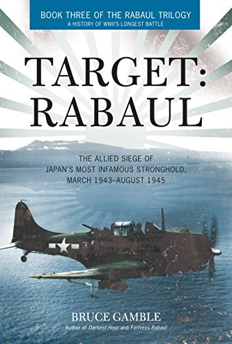 9780760344071: Target: Rabaul: The Allied Siege of Japan's Most Infamous Stronghold, March 1943 - August 1945