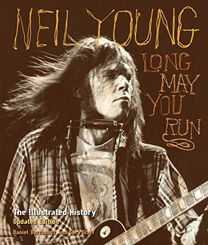 9780760344118: Neil Young: Long May You Run: The Illustrated History, Updated Edition