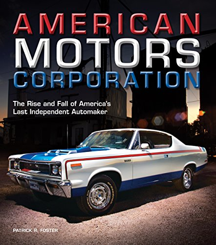 9780760344255: American Motors Corporation: The Rise and Fall of America's Last Independent Automaker