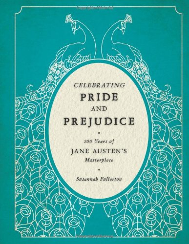 9780760344361: Celebrating Pride and Prejudice: 200 Years of Jane Austen's Masterpiece