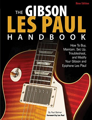 9780760344552: The Gibson Les Paul Handbook - New Edition: How to Buy, Maintain, Set Up, Troubleshoot, and Modify Your Gibson and Epiphone