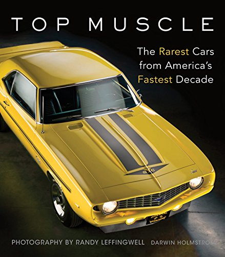 Top Muscle: The Rarest Cars from America's Fastest Decade: Holmstrom, Darwin