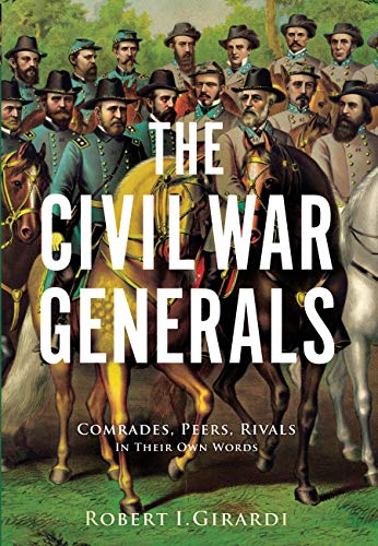 9780760345160: The Civil War Generals: Comrades, Peers, Rivals - In Their Own Words
