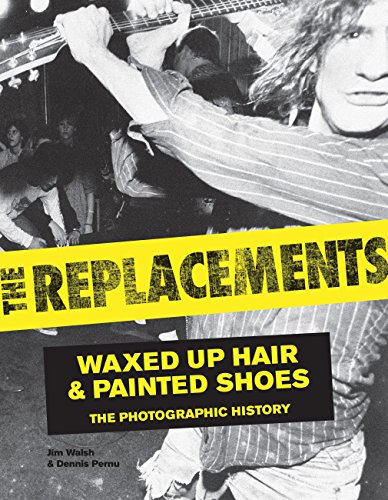 9780760345238: The Replacements: Waxed Up Hair and Painted Shoes: The Photographic History