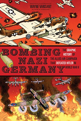 9780760345306: Bombing Nazi Germany: The Graphic History of the Allied Air Campaign That Defeated Hitler in World War II (Zenith Graphic Histories)