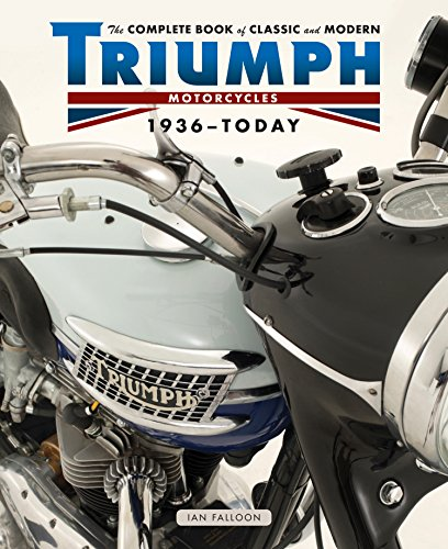 Complete Book of Classic and Modern Triumph Motorcycles 1937 (Hardcover): Ian Falloon