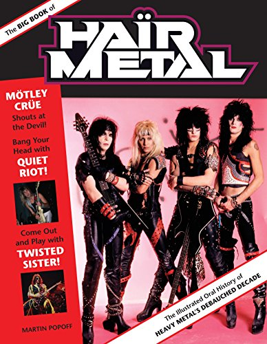 9780760345467: The Big Book of Hair Metal: The Illustrated Oral History of Heavy Metal's Debauched Decade