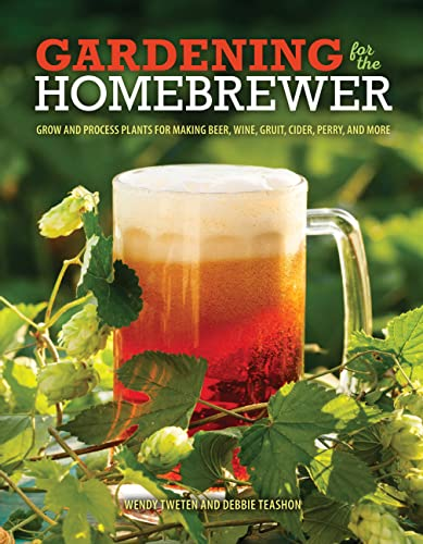 9780760345634: Gardening for the Homebrewer: Grow and Process Plants for Making Beer, Wine, Gruit, Cider, Perry, and More