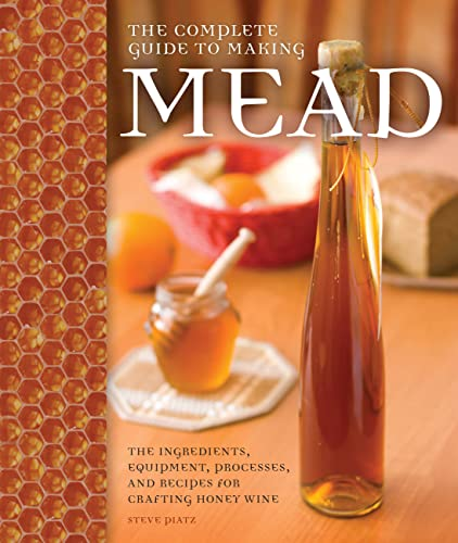 9780760345641: The Complete Guide to Making Mead: The Ingredients, Equipment, Processes, and Recipes for Crafting Honey Wine