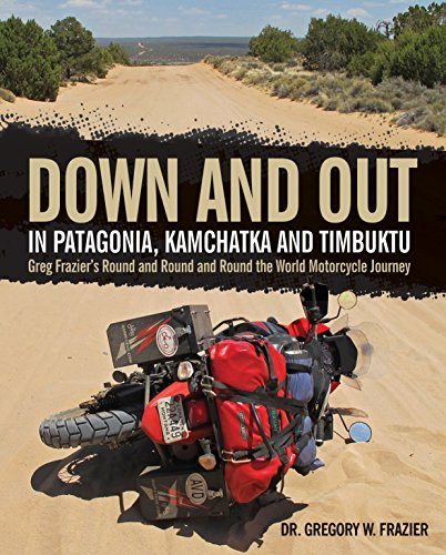 9780760345832: Down and Out in Patagonia, Kamchatka, and Timbuktu: Greg Frazier's Round and Round and Round the World Motorcycle Journey