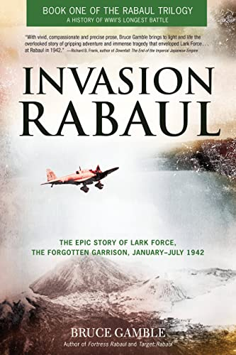 Invasion Rabaul: The Epic Story of Lark Force, the Forgotten Garrison, January - July 1942 (Rabau...
