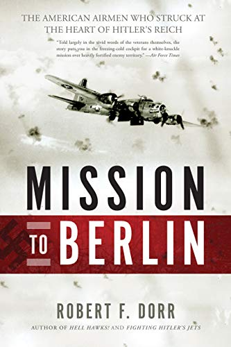 9780760345931: Mission to Berlin: The American Airmen Who Struck the Heart of Hitler's Reich