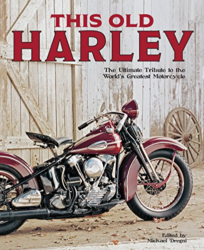 9780760345962: This Old Harley: The Ultimate Tribute to the World's Greatest Motorcycle