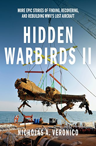9780760346013: Hidden Warbirds II: More Epic Stories of Finding, Recovering, and Rebuilding WWII's Lost Aircraft
