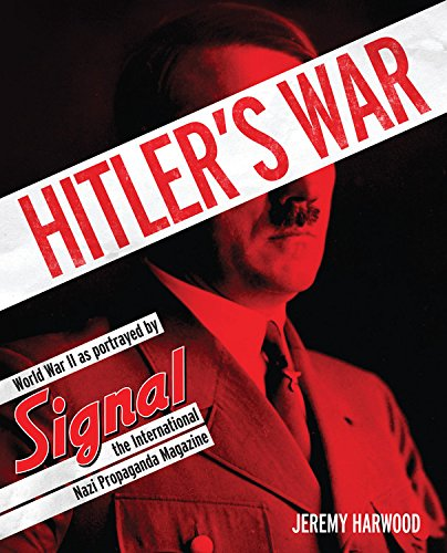 9780760346211: Hitler's War: World War II as Portrayed by Signal, the International Nazi Propaganda Magazine
