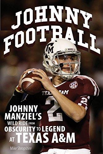 Johnny Football: Johnny Manziel's Wild Ride from: Shropshire, Mike