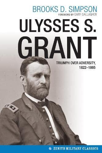 9780760346969: Ulysses S. Grant: Triumph over Adversity, 1822-1865 (Military Classics)