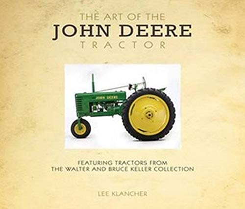 9780760347027: Art of the John Deere Tractor: Featuring Tractors from the Walter and Bruce Keller Collection