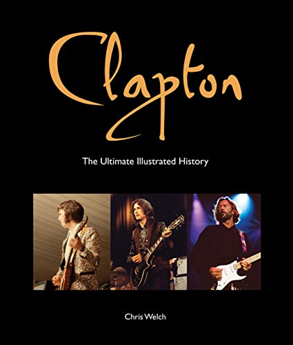 9780760347072: Clapton: The Ultimate Illustrated History