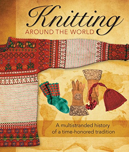 9780760347089: Knitting Around the World: A Multistranded History of a Time-Honored Tradition