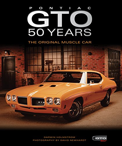 Pontiac GTO 50 Years: The Original Muscle Car: Holmstrom, Darwin