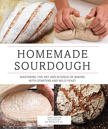 9780760347348: Homemade Sourdough: Mastering the Art and Science of Baking with Starters and Wild Yeast