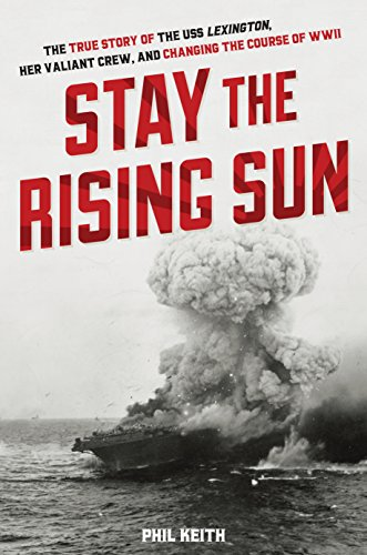 9780760347416: Stay the Rising Sun: The True Story of USS Lexington, Her Valiant Crew, and Changing the Course of World War II